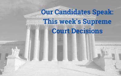 Our Candidates Speak: Supreme Court Decisions