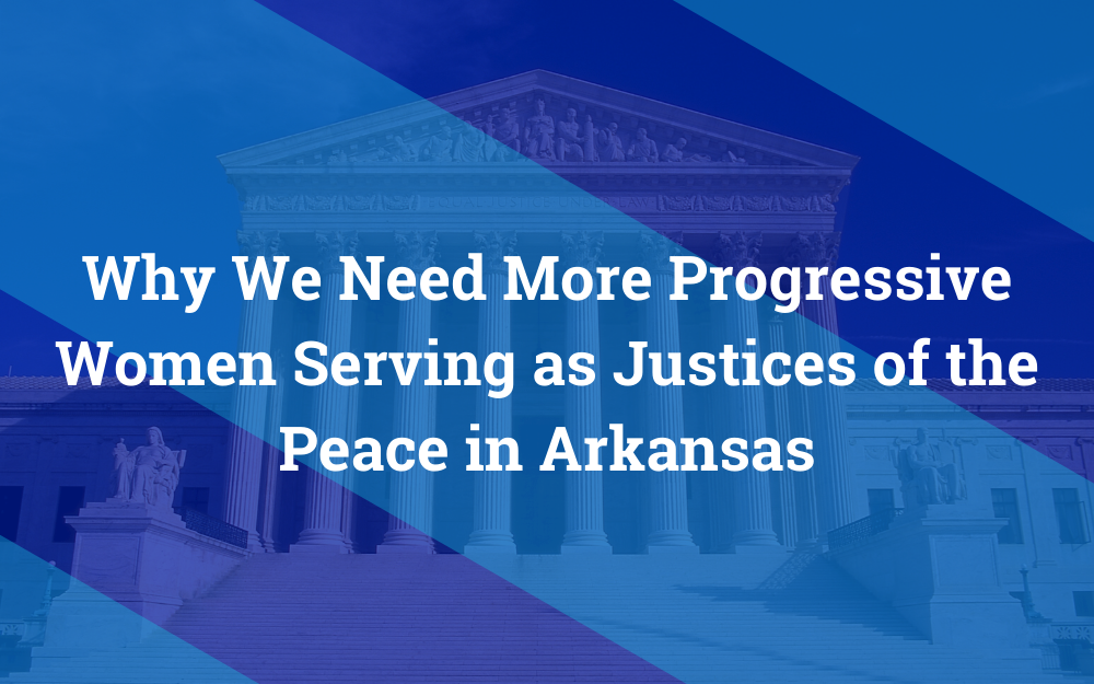 Why We Need More Progressive Women Serving as Justices of the Peace in Arkansas