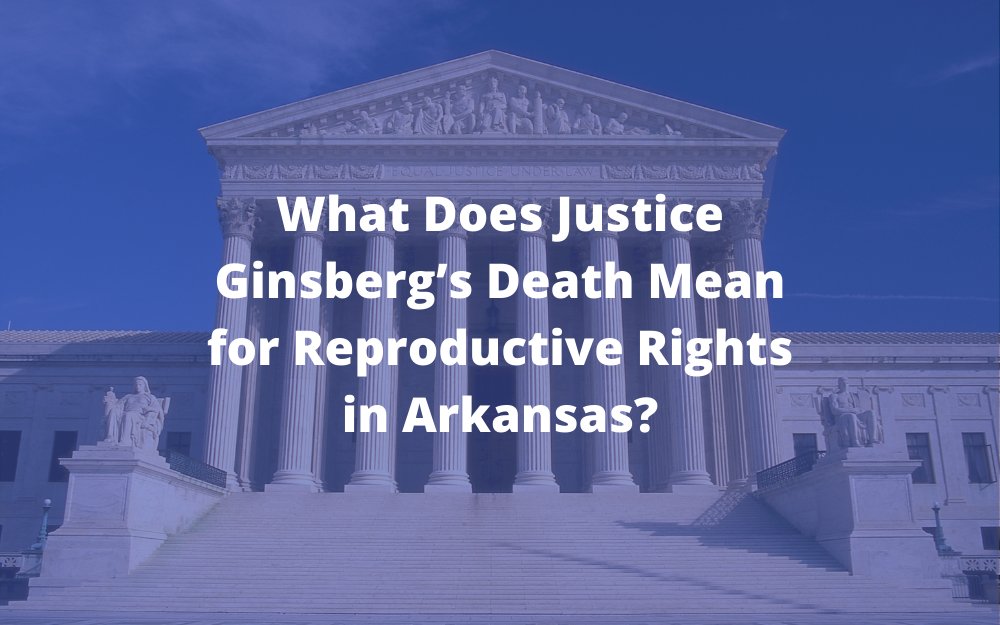 What Does Justice Ginsberg's Death Mean for Reproductive Rights in Arkansas?